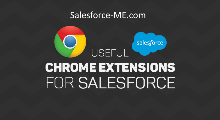 Top Salesforce Admins Google Chrome Extensions